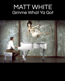 Matt White – 'Gimme What You Got'