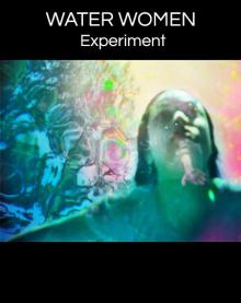 WATER WOMEN EXPERIMENT